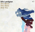 Nils landgren The Moon, the stars & you