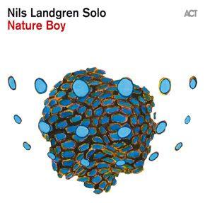 Coming Soon !  Nature Boy - Nils Landgren's first solo album