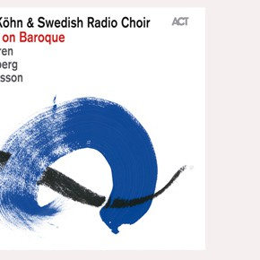 "New Release! Jeanette Köhn & The Swedish Radio Choir present: ""New Eyes on Baroque"""