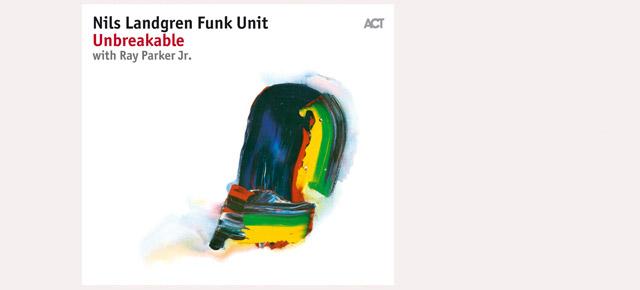 Nils Landgren Funk Unit New Album is Out! Unbreakable - With Ray Parker Jr