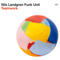 The new Nils Landgren Funk Unit Album : Teamwork!